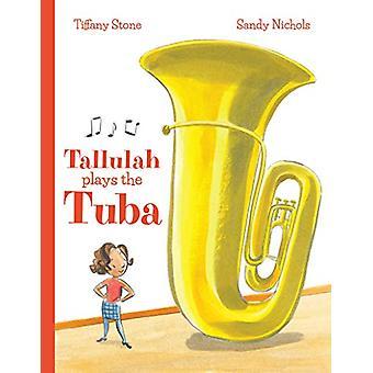 Tallulah Plays the Tuba by Tiffany Stone - 9781773213071 Book