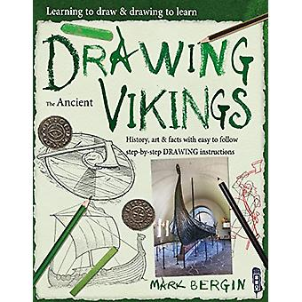 Learning To Draw - Drawing To Learn - Vikings by Mark Bergin - 9781912