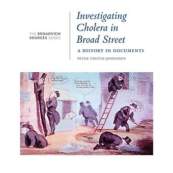 Investigating Cholera in Broad Street  A History in Documents by Edited by Peter Vinten Johansen