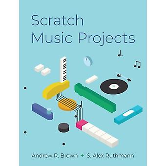 Scratch Music Projects by Brown & Andrew R. Professor of Digital Arts & Professor of Digital Arts & Queensland Conservatorium of MusicRuthmann & S. Alex Associate Professor of Music Education and Music Technology & Associate Pr