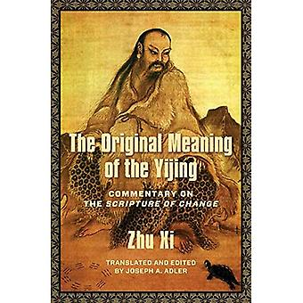 The Original Meaning of the Yijing: Commentary on the Scripture of Change (Traductions des classiques asiatiques)