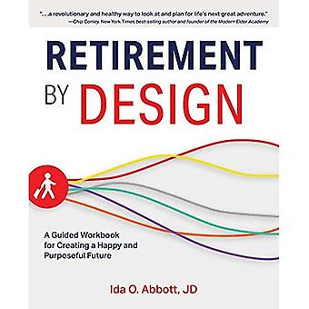 Ruhestand durch Design: Eine geführte Arbeitsmappe für die Schaffung einer glücklichen und zielgerichteten Zukunft