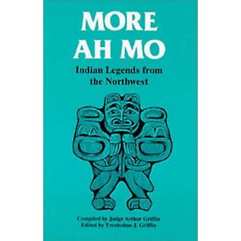More Ah Mo - Indian Legends from the Northwest by Arthur E. Griffin -