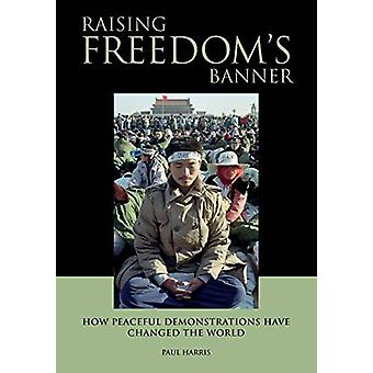 Raising Freedom's Banner - How Peaceful Demonstrations Have Changed th