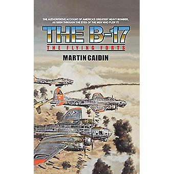 The B-17 - The Flying Forts by Martin Caidin - 9781596874732 Book