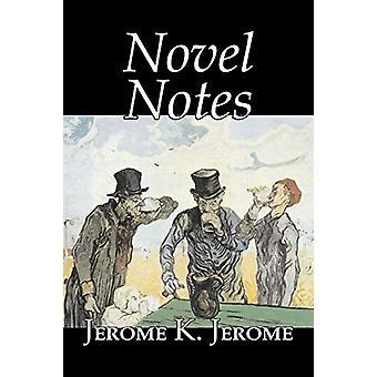 Novel Notes by Jerome K. Jerome - Fiction - Classics - Literary by Je
