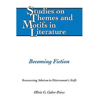Becoming Fiction Reassessing Atheism in Drrenmatt's Stoffe 131 Reassessing Atheism in Duerrenmatt's Stoffe Studies on Themes and Motifs in Literature