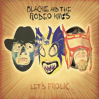 Blackie & the Rodeo Kings - Let's Frolic [CD] USA import