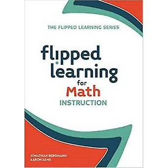 Flipped Learning for Math Instruction by Jonathan Bergmann - Aaron Sa