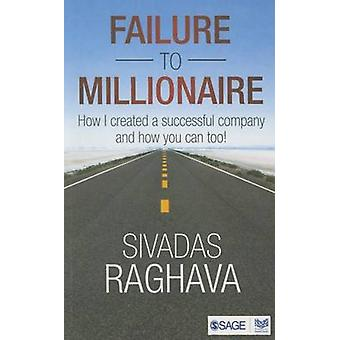 Failure to Millionaire - How I Created a Successful Company and How Yo