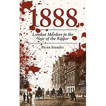 1888 London Murders in the Year of the Ripper by Peter Stubley - 9780