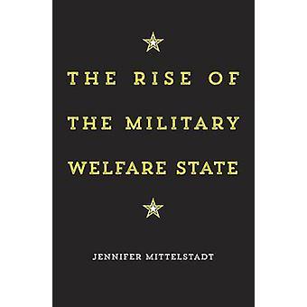 Stigningen i den militære velfærdsstat af Jennifer Mittelstadt - 9780