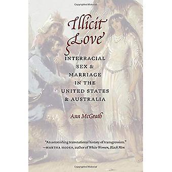 Unerlaubten Liebe: Interracial Sex und Ehe in den Vereinigten Staaten und Australien (Borderlands und transkulturellen Studien)