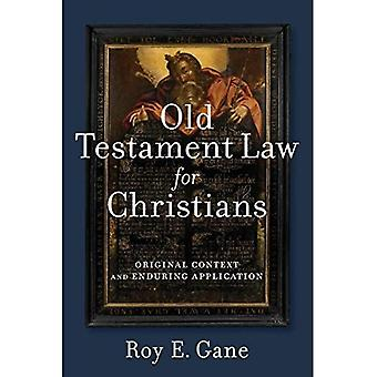 Old Testament Law for Christians: Original Context� and Enduring Application
