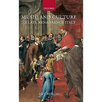 Musique et Culture dans l'Italie de la Renaissance tardive de Fenlon & Iain