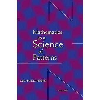 Mathematics as a Science of Patterns by Resnik & Michael D.