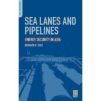 Sea Lanes and Pipelines by Bernard D. Cole