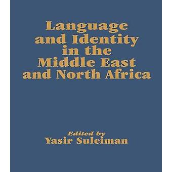 Language and Identity in the Middle East and North Africa by Suleiman & Yasir