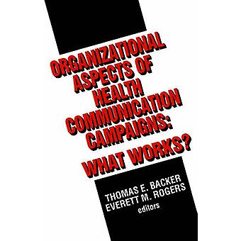Organizational Aspects of Health Communication Campaigns What Works by Backer & Thomas E.