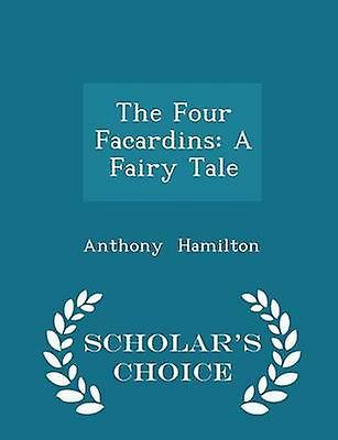 The Four Facardins A Fairy Tale  Scholars Choice Edition by Hamilton & Anthony