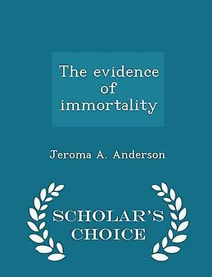 The evidence of immortality  Scholars Choice Edition by Anderson & Jeroma A.