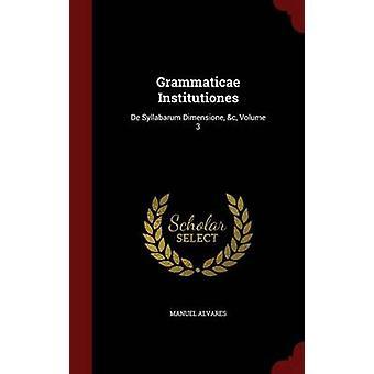 Grammaticae Institutiones De Syllabarum Dimensione c Volume 3 by Alvares & Manuel