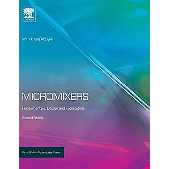 Micromixers Fundamentals Design and Fabrication by Nguyen & NamTrung