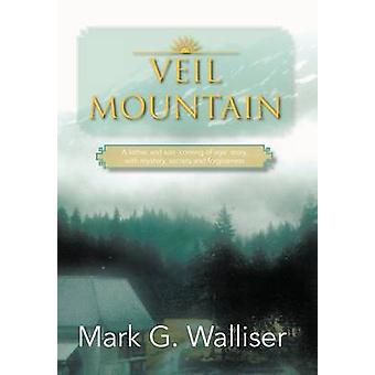 Veil Mountain A Father and Son Coming of Age Story with Mystery Secrets and Forgiveness by Walliser & Mark G.