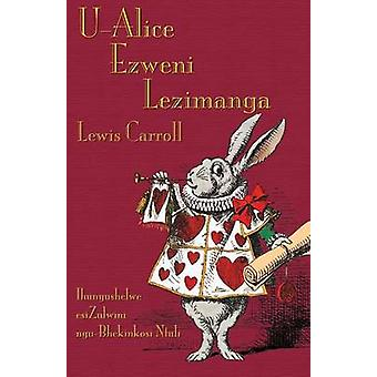 UAlice Ezweni Lezimanga Alices Adventures in Wonderland in Zulu by Carroll & Lewis