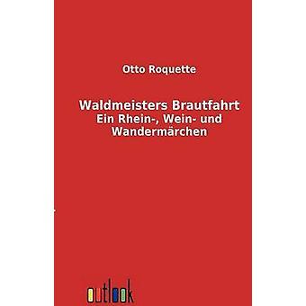 Waldmeisters Brautfahrt von Roquette & Otto
