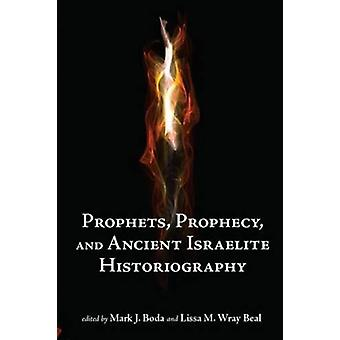 Prophets - Prophecy - and Ancient Israelite Historiography by Mark J.