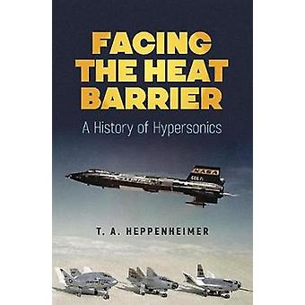 Facing the Heat Barrier - A History of Hypersonics - A History of Hyper