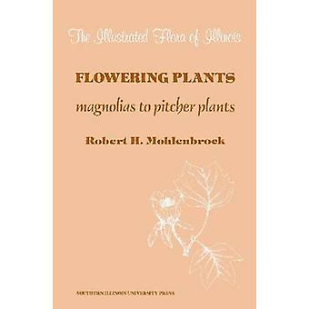 Flowering Plants - Magnolias to Pitcher Plants (2nd) by Robert H. Mohl