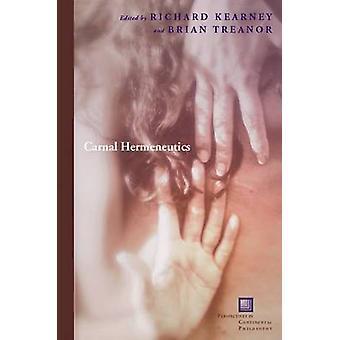 Carnal Hermeneutics - From Head to Foot by Richard Kearney - Brian Tre