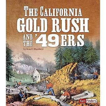 The California Gold Rush and the '49ers by Jean F Blashfield - 978151