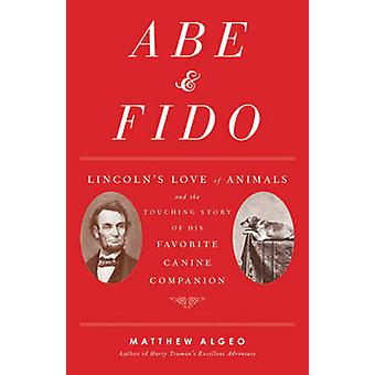 Abe & Fido - Lincoln's Love of Animals and the Touching Story of H