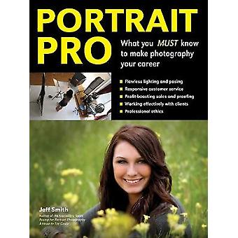 Portrait Pro - What You Must Know to Make Photography Your Career by J