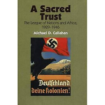 Sacred Trust - The League of Nations & Africa - 1929-1946 by Michael D