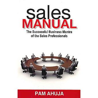 Sales Manual - The Successful Business Mantra of the Sales Professiona