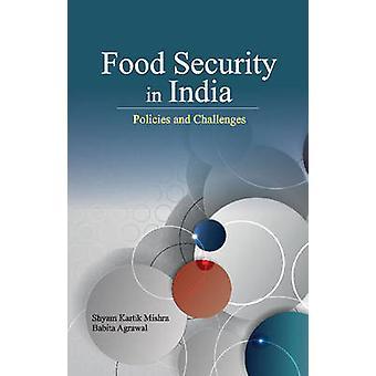 Food Security in India - Policies & Challenges by Shyam Kartik Mishra