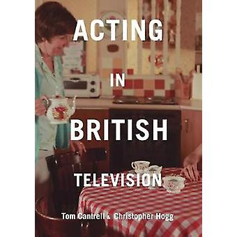 Acting in British Television by Cantrell & Tom