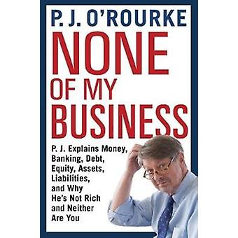 None of My Business by P J ORourke