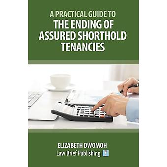 A Practical Guide to the Ending of Assured Shorthold Tenancies by Dwomoh & Elizabeth
