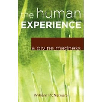 The Human Experience A Divine Madness by McNamara & William