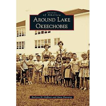 Around Lake Okeechobee by Barbara D Oeffner - Amie Dunning - 97807385