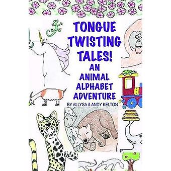 Tongue Twisting Tales An Animal Alphabet Adventure by Kelton & Allysa and Andy