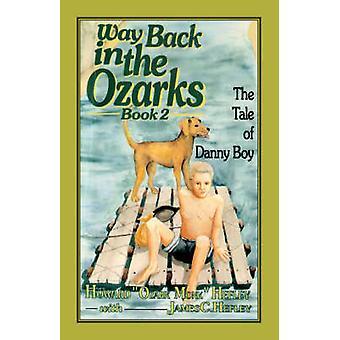 Way Back in the Ozarks The Tale of Danny Boy by Hefley & Howard J.