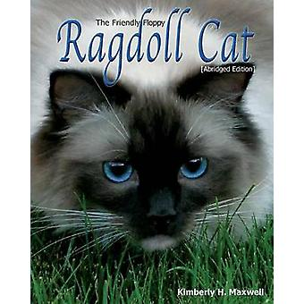 The Friendly Floppy Ragdoll Cat Abridged Edition by Maxwell & Kimberly H