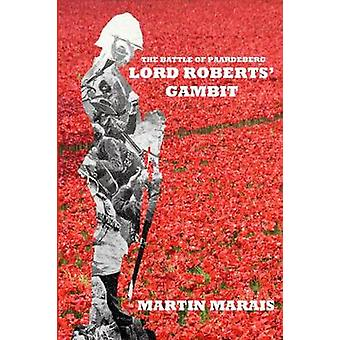 The Battle of Paardeberg Lord Roberts Gambit by Marais & Martin