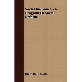 Social Insurance  A Program Of Social Reform by Seager & Henry Rogers